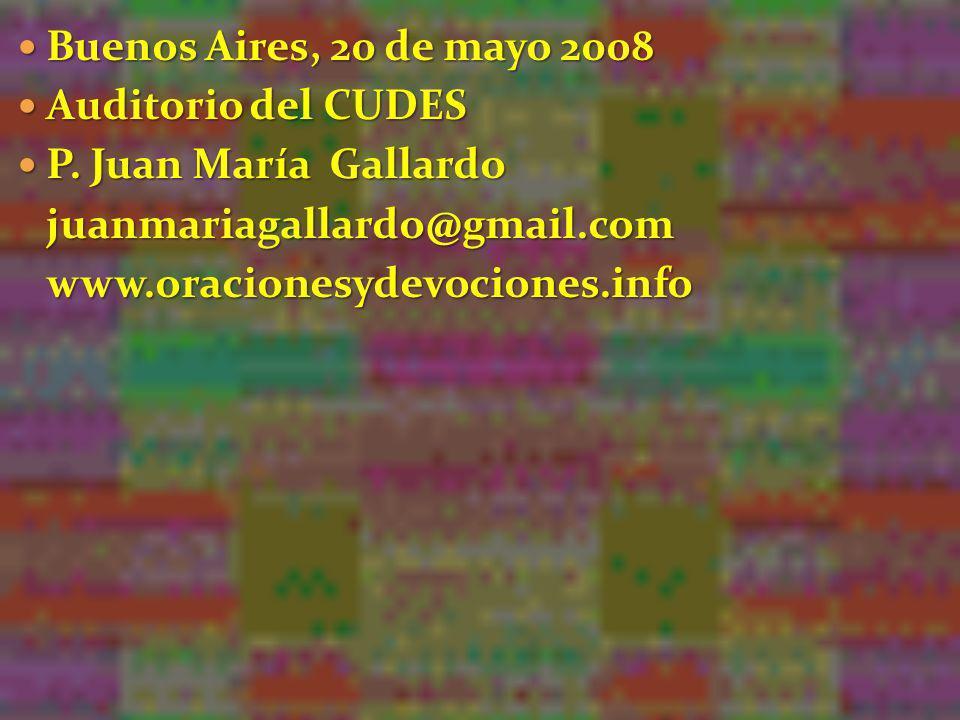 Buenos Aires, 20 de mayo 2008 Buenos Aires, 20 de mayo 2008 Auditorio del CUDES Auditorio del CUDES P. Juan María Gallardo P. Juan María Gallardojuanm