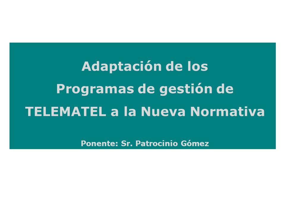 Adaptación de los Programas de gestión de TELEMATEL a la Nueva Normativa Ponente: Sr. Patrocinio Gómez