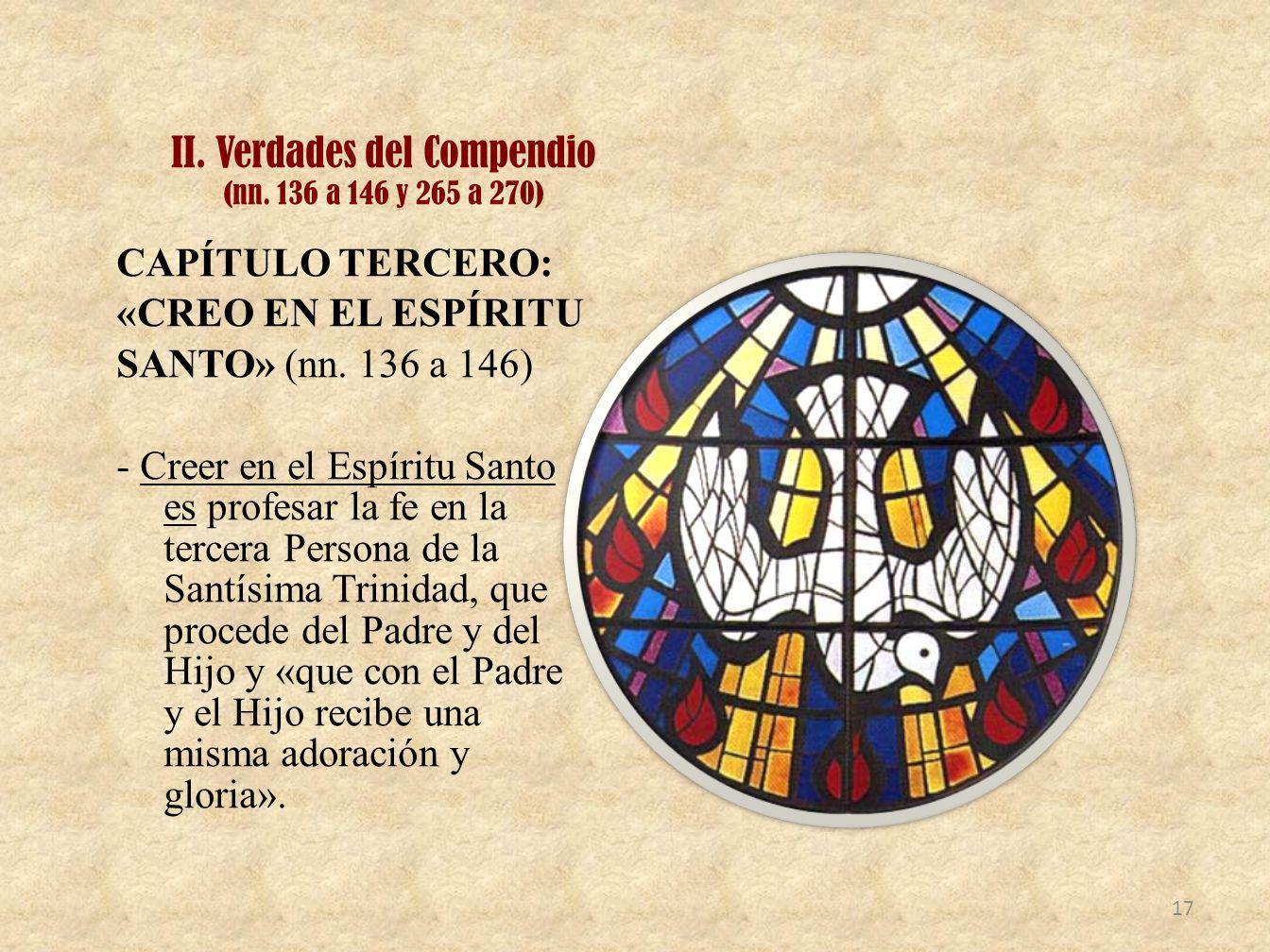 II. Verdades del Compendio (nn. 136 a 146 y 265 a 270) CAPÍTULO TERCERO: «CREO EN EL ESPÍRITU SANTO» (nn. 136 a 146) - Creer en el Espíritu Santo es p