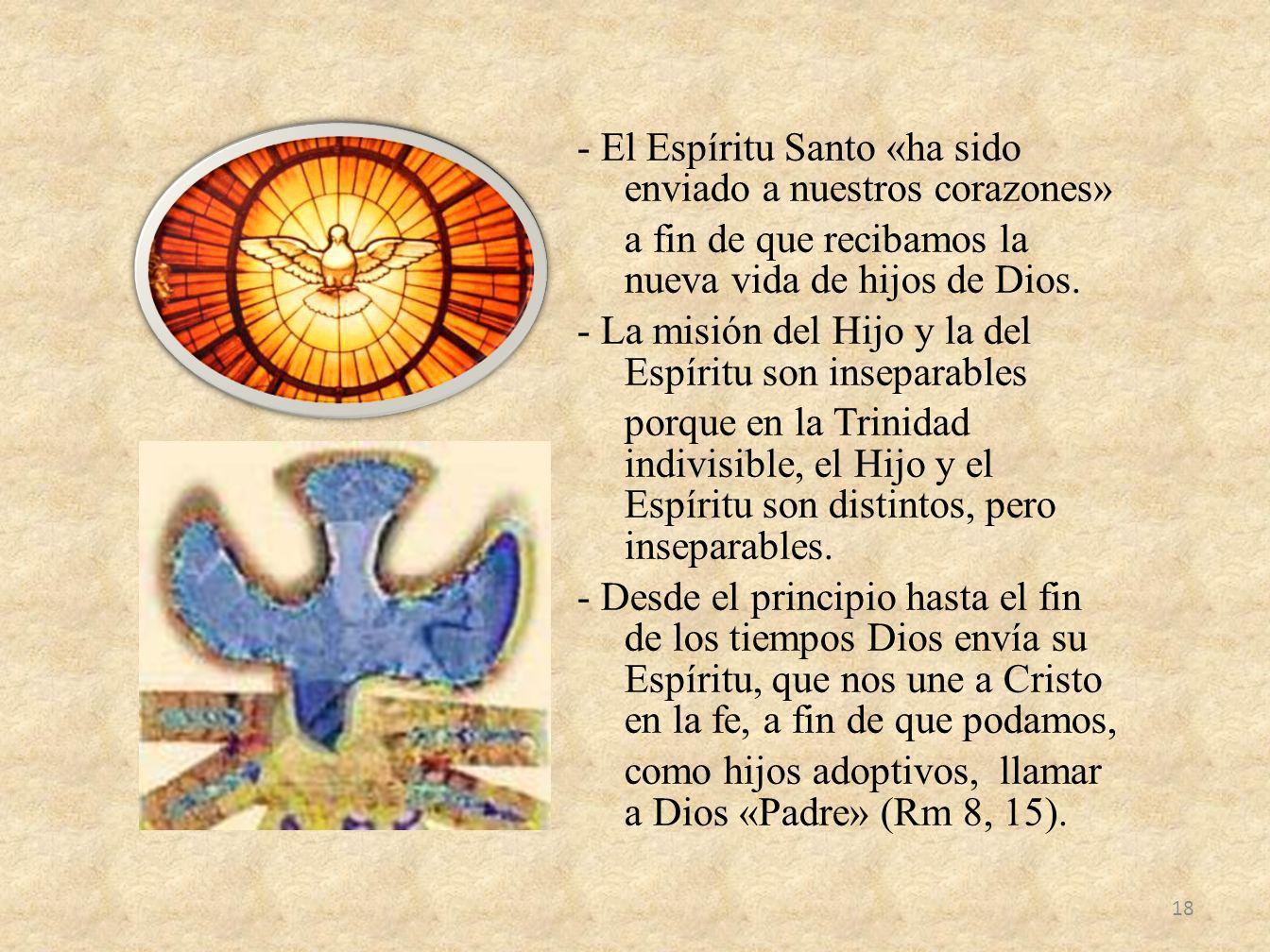 - El Espíritu Santo «ha sido enviado a nuestros corazones» a fin de que recibamos la nueva vida de hijos de Dios. - La misión del Hijo y la del Espíri