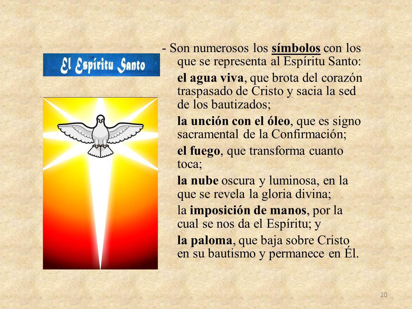 - Son numerosos los símbolos con los que se representa al Espíritu Santo: el agua viva, que brota del corazón traspasado de Cristo y sacia la sed de l