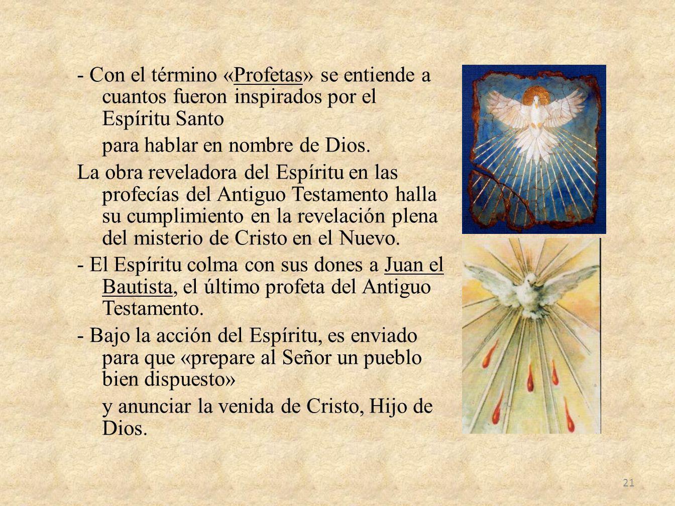- Con el término «Profetas» se entiende a cuantos fueron inspirados por el Espíritu Santo para hablar en nombre de Dios. La obra reveladora del Espíri
