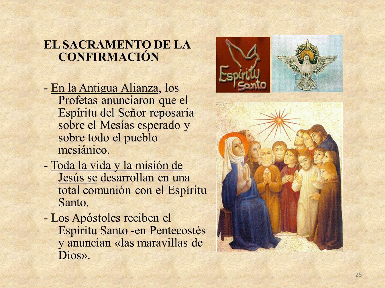 EL SACRAMENTO DE LA CONFIRMACIÓN - En la Antigua Alianza, los Profetas anunciaron que el Espíritu del Señor reposaría sobre el Mesías esperado y sobre