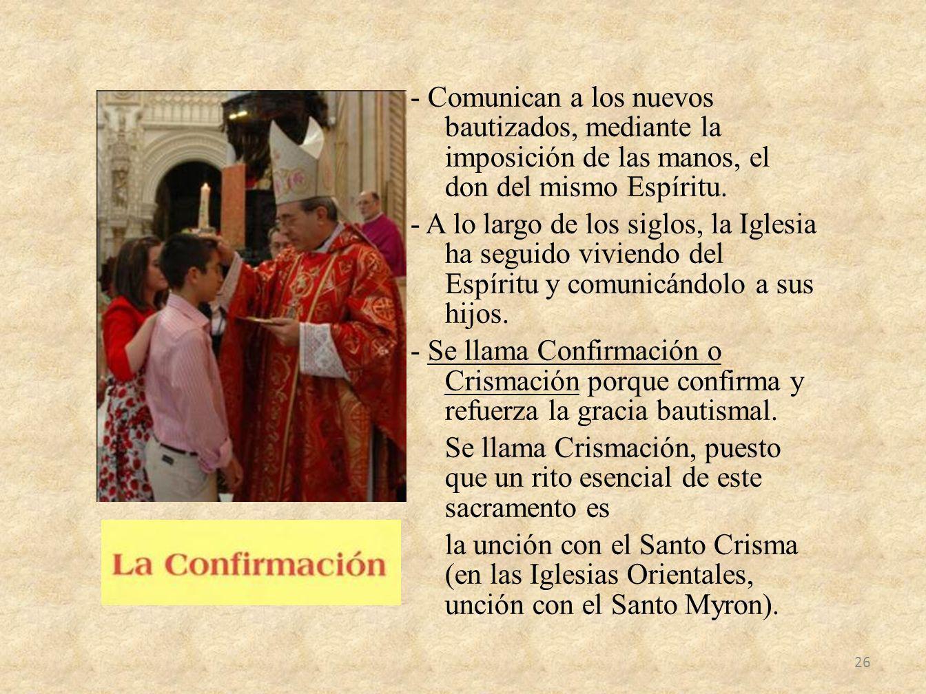 - Comunican a los nuevos bautizados, mediante la imposición de las manos, el don del mismo Espíritu. - A lo largo de los siglos, la Iglesia ha seguido