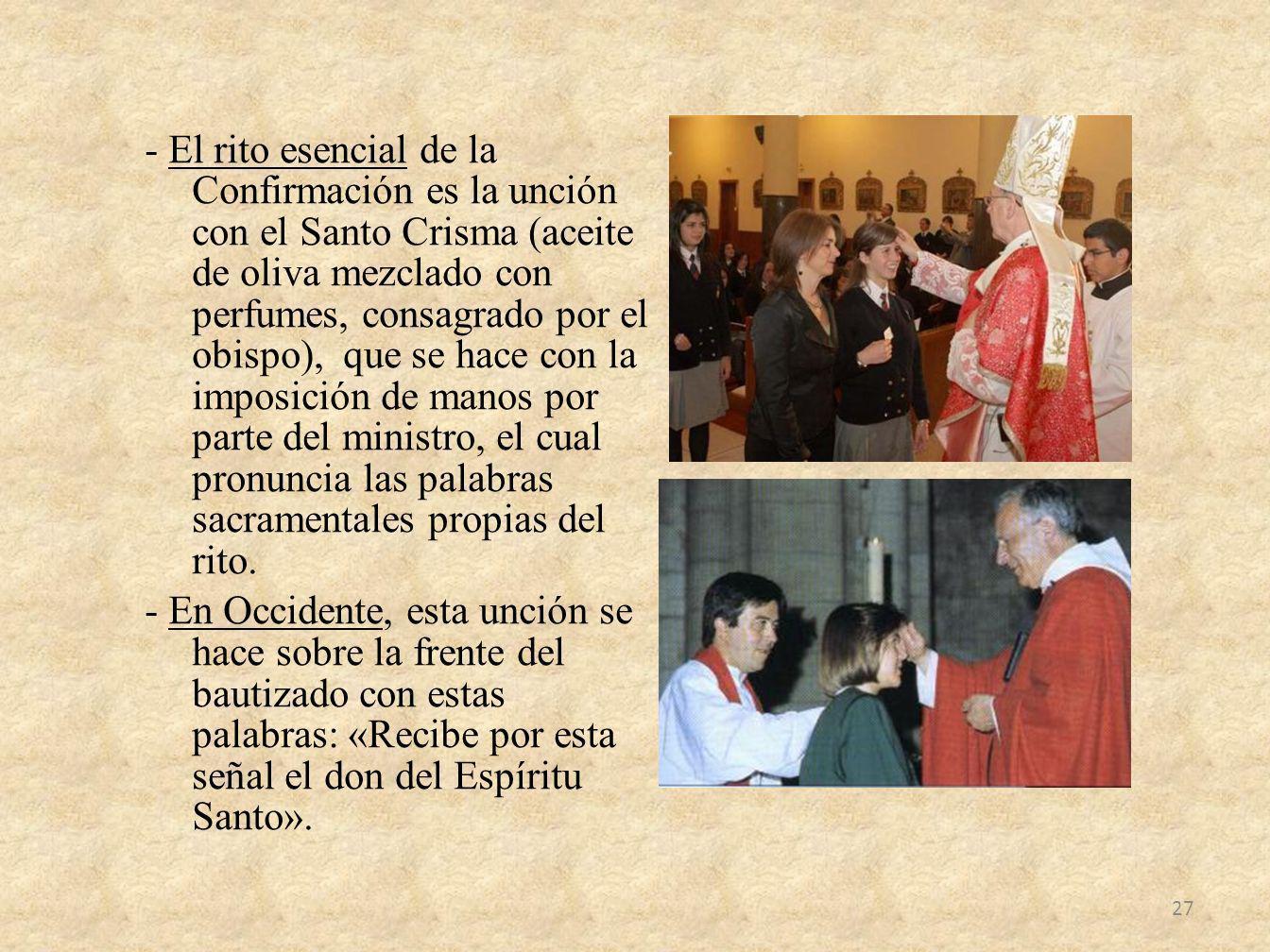 - El rito esencial de la Confirmación es la unción con el Santo Crisma (aceite de oliva mezclado con perfumes, consagrado por el obispo), que se hace