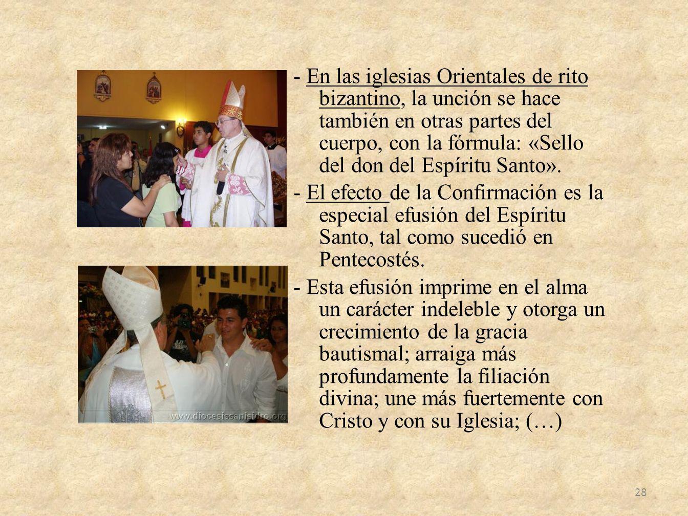 - En las iglesias Orientales de rito bizantino, la unción se hace también en otras partes del cuerpo, con la fórmula: «Sello del don del Espíritu Sant