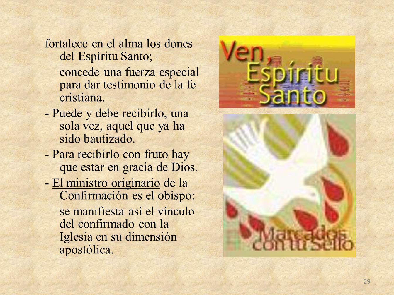 fortalece en el alma los dones del Espíritu Santo; concede una fuerza especial para dar testimonio de la fe cristiana. - Puede y debe recibirlo, una s