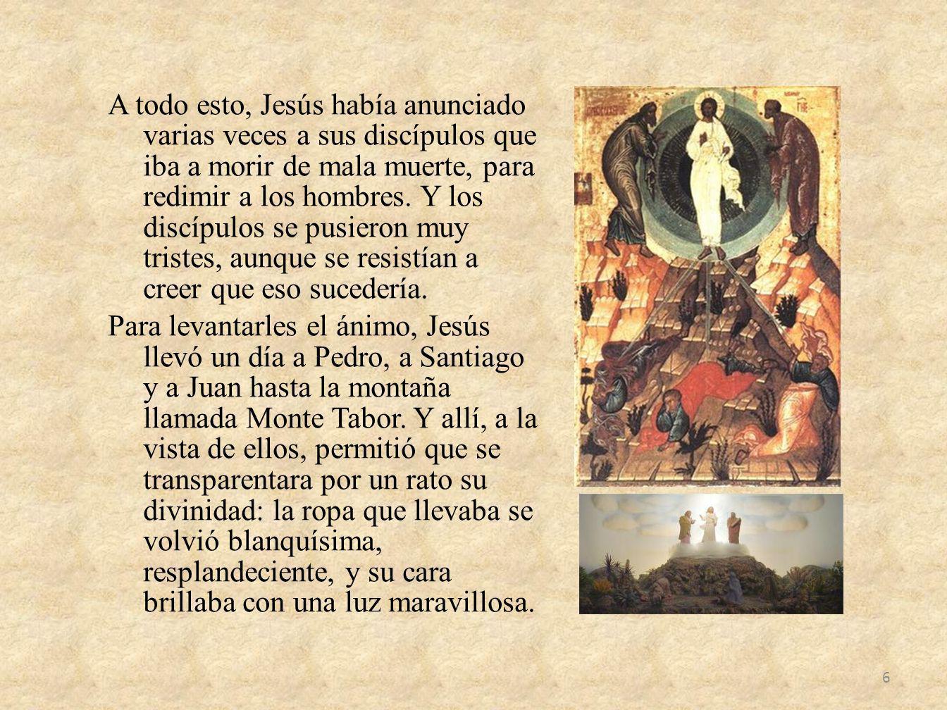 A todo esto, Jesús había anunciado varias veces a sus discípulos que iba a morir de mala muerte, para redimir a los hombres. Y los discípulos se pusie
