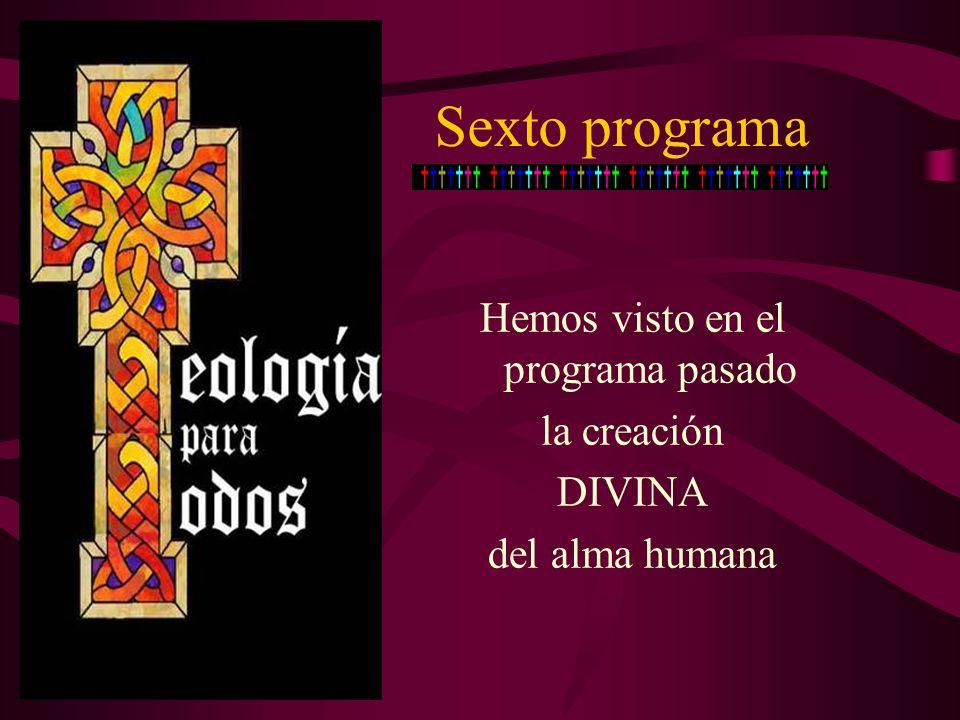 Sexto programa Hemos visto en el programa pasado la creación DIVINA del alma humana