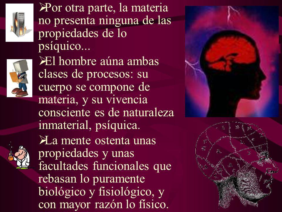 Por otra parte, la materia no presenta ninguna de las propiedades de lo psíquico...