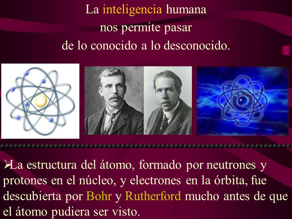 La inteligencia humana nos permite pasar de lo conocido a lo desconocido.