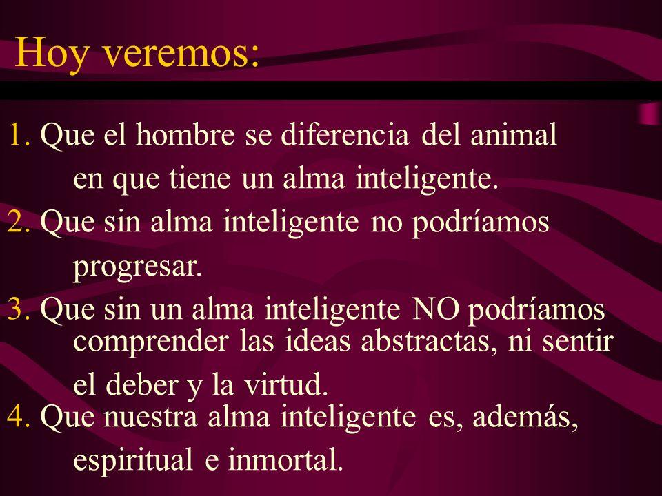 1. Que el hombre se diferencia del animal en que tiene un alma inteligente.