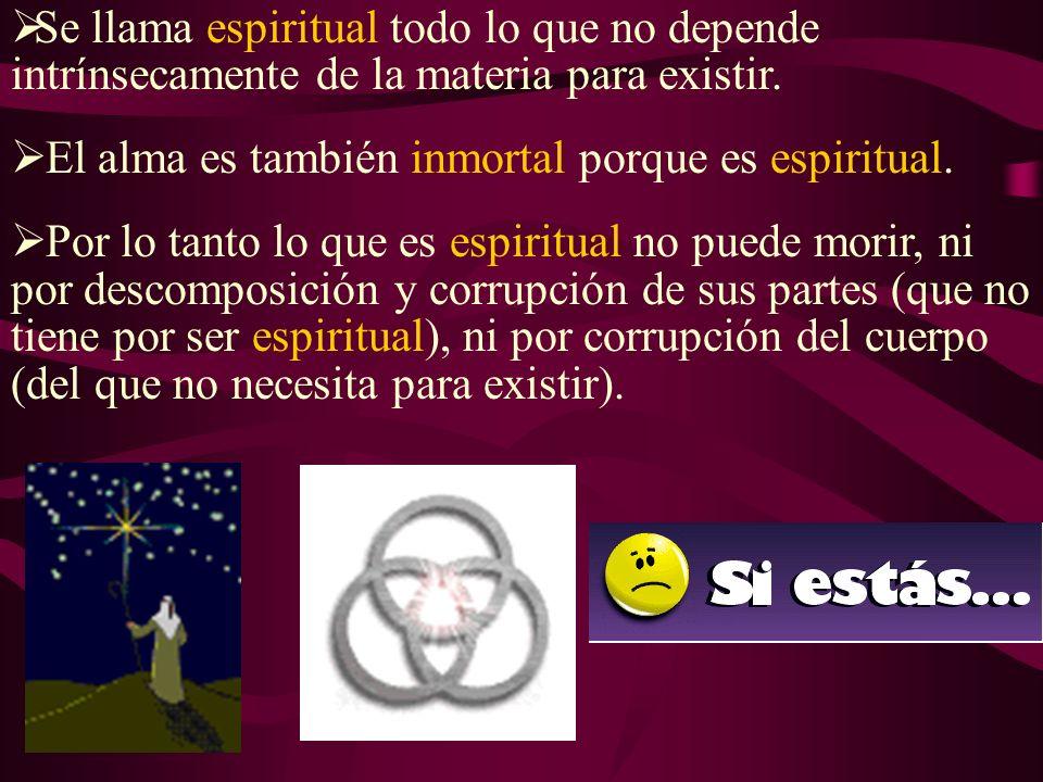 Se llama espiritual todo lo que no depende intrínsecamente de la materia para existir.