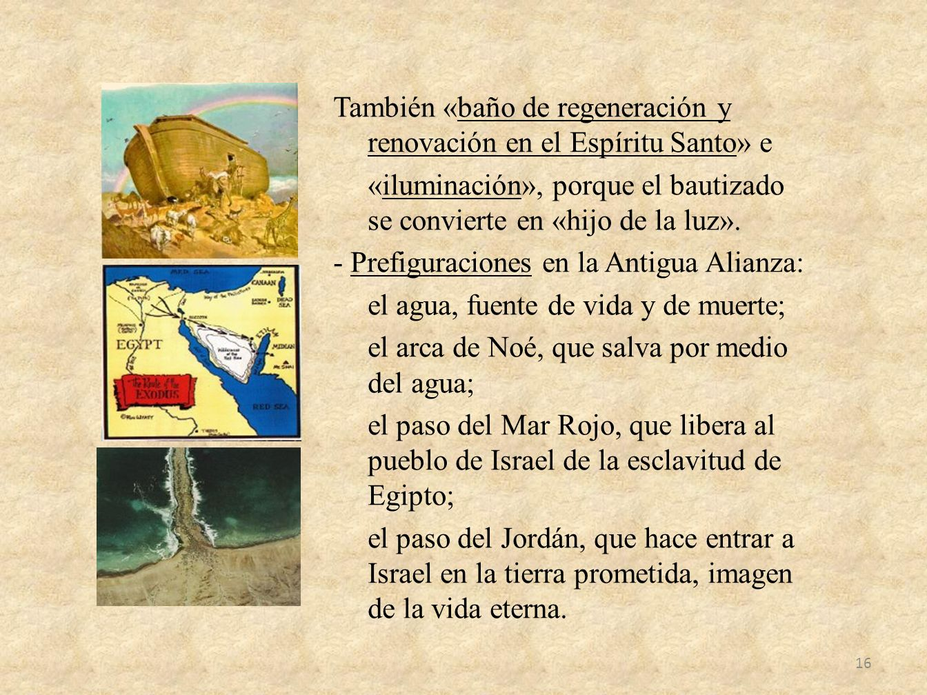 También «baño de regeneración y renovación en el Espíritu Santo» e «iluminación», porque el bautizado se convierte en «hijo de la luz». - Prefiguracio