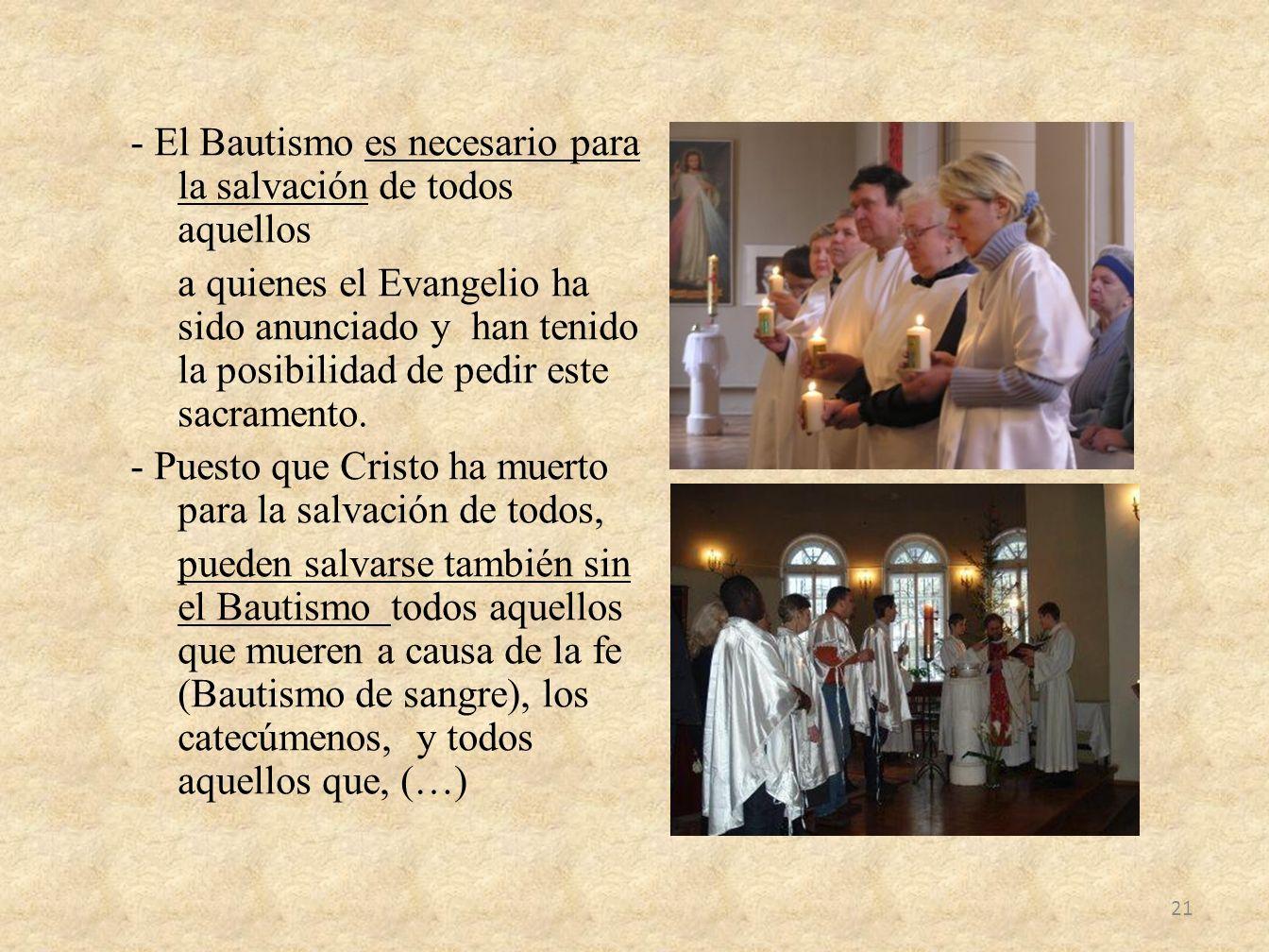 - El Bautismo es necesario para la salvación de todos aquellos a quienes el Evangelio ha sido anunciado y han tenido la posibilidad de pedir este sacr