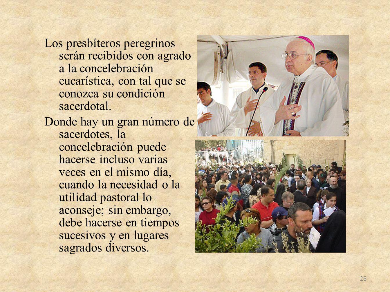 Los presbíteros peregrinos serán recibidos con agrado a la concelebración eucarística, con tal que se conozca su condición sacerdotal. Donde hay un gr