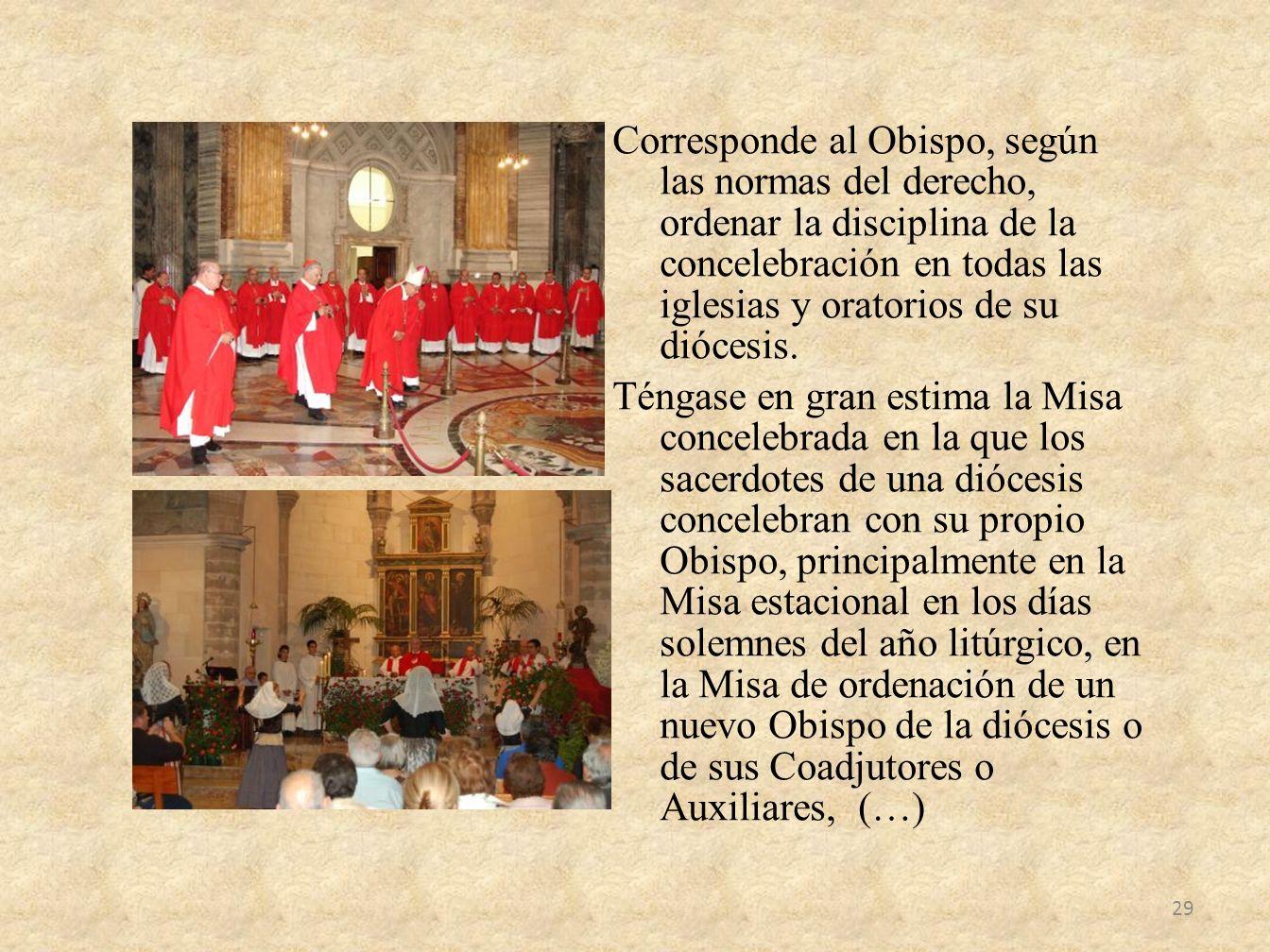 Corresponde al Obispo, según las normas del derecho, ordenar la disciplina de la concelebración en todas las iglesias y oratorios de su diócesis. Téng