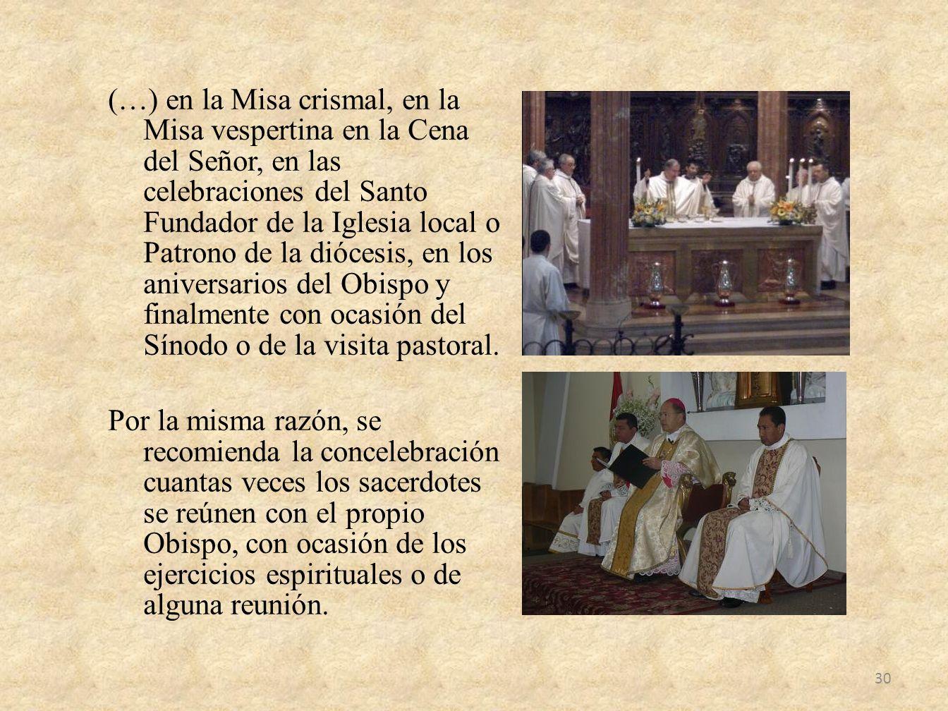 (…) en la Misa crismal, en la Misa vespertina en la Cena del Señor, en las celebraciones del Santo Fundador de la Iglesia local o Patrono de la dióces