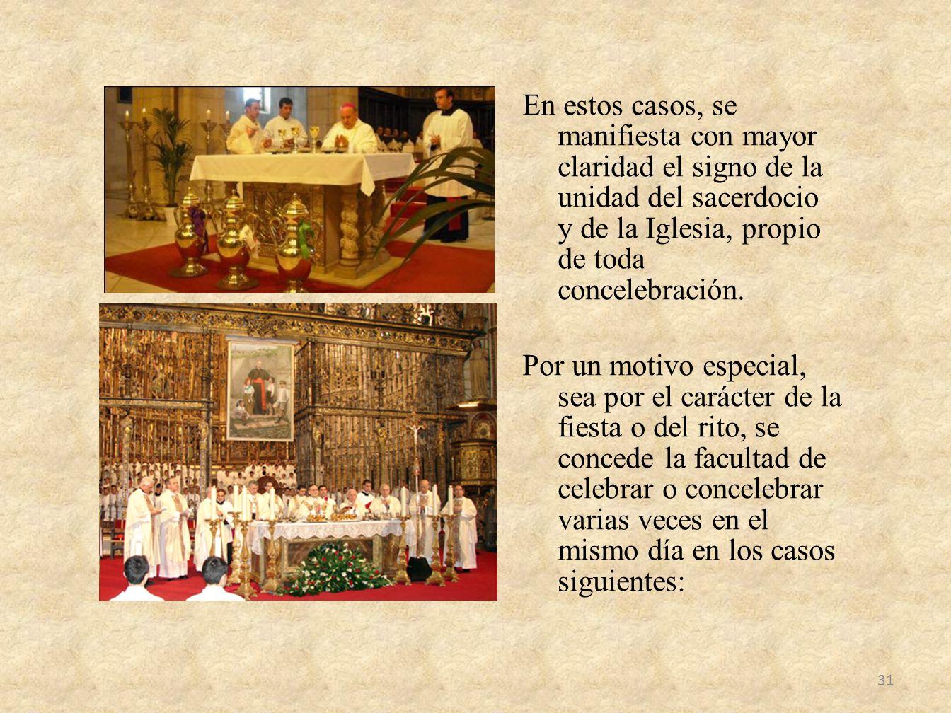 En estos casos, se manifiesta con mayor claridad el signo de la unidad del sacerdocio y de la Iglesia, propio de toda concelebración. Por un motivo es