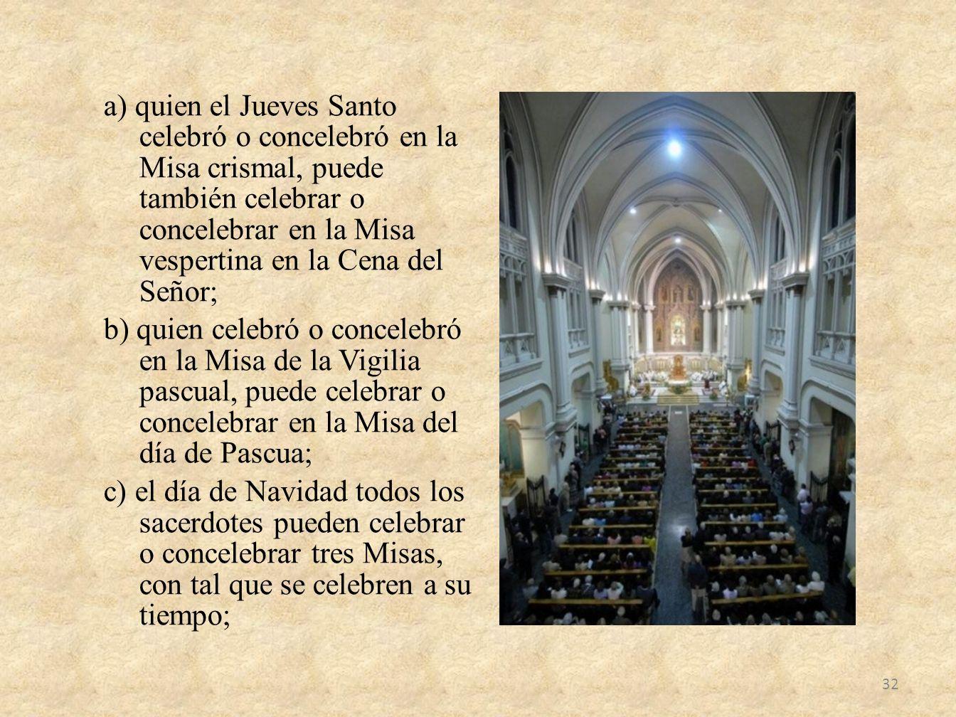 a) quien el Jueves Santo celebró o concelebró en la Misa crismal, puede también celebrar o concelebrar en la Misa vespertina en la Cena del Señor; b)