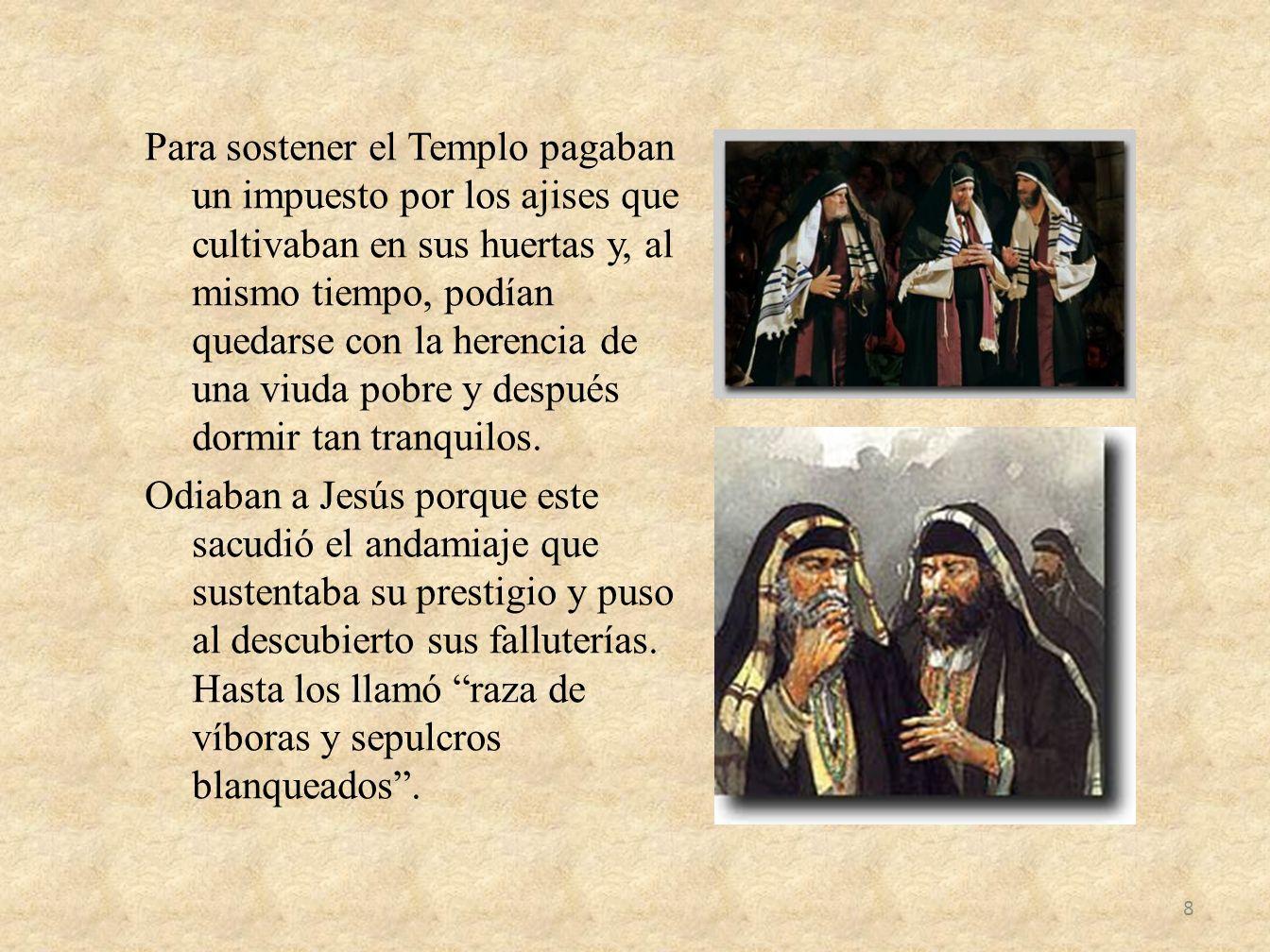 Para sostener el Templo pagaban un impuesto por los ajises que cultivaban en sus huertas y, al mismo tiempo, podían quedarse con la herencia de una vi
