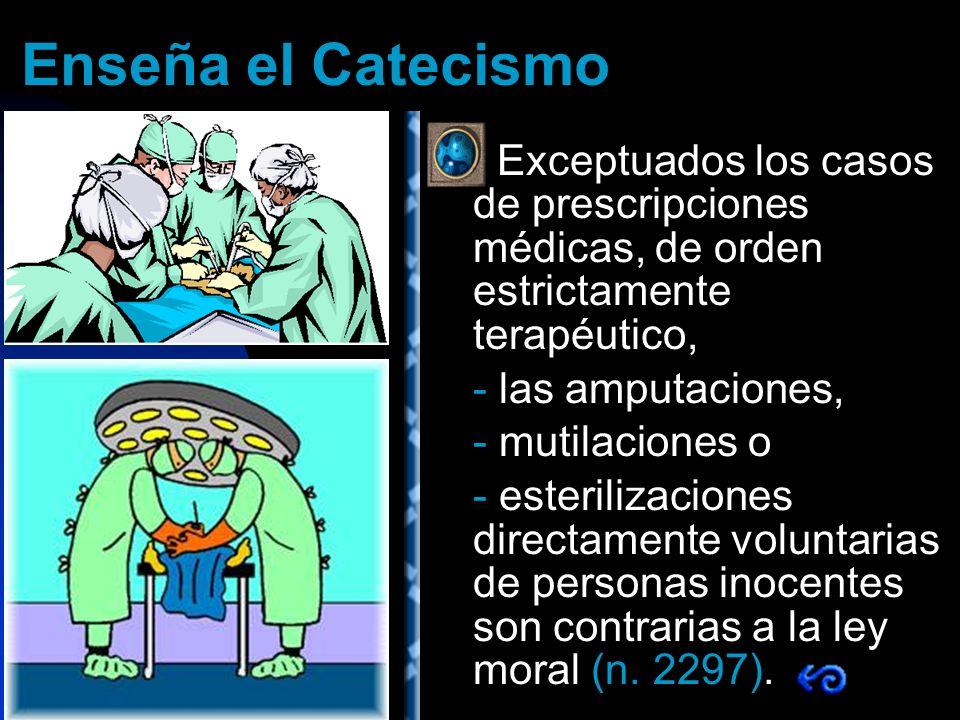 Exceptuados los casos de prescripciones médicas, de orden estrictamente terapéutico, - las amputaciones, - mutilaciones o - esterilizaciones directame