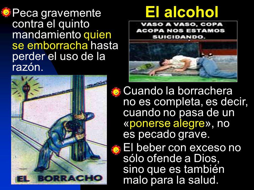Peca gravemente contra el quinto mandamiento quien se emborracha hasta perder el uso de la razón. Cuando la borrachera no es completa, es decir, cuand