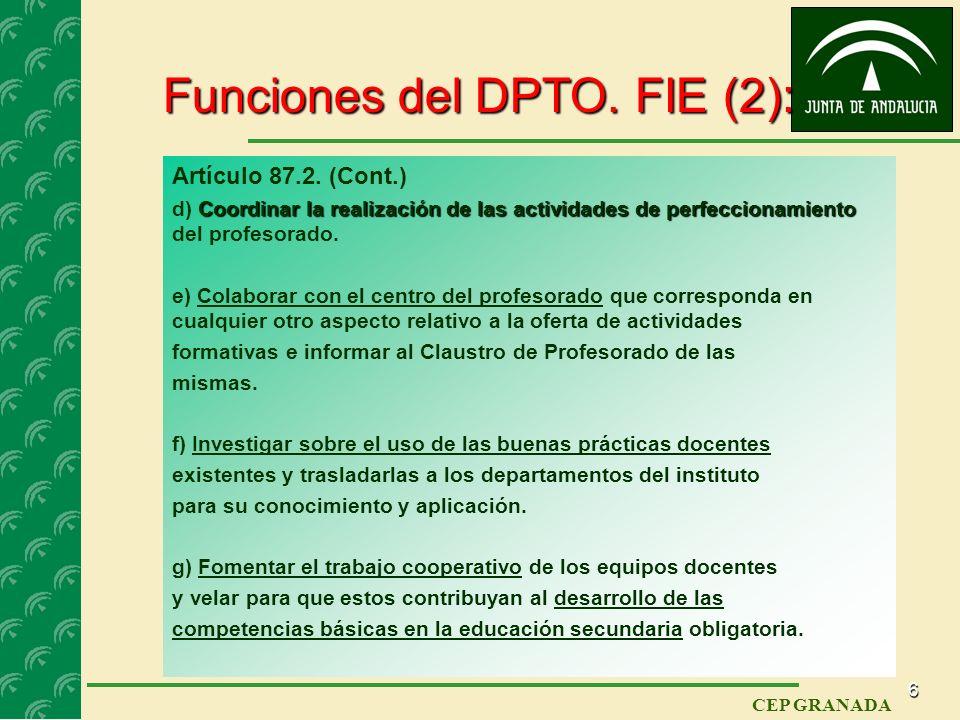 5 CEP GRANADA Funciones del DPTO. FIE (1): Artículo 87.2. El departamento de formación, evaluación e innovación educativa realizará las siguientes fun