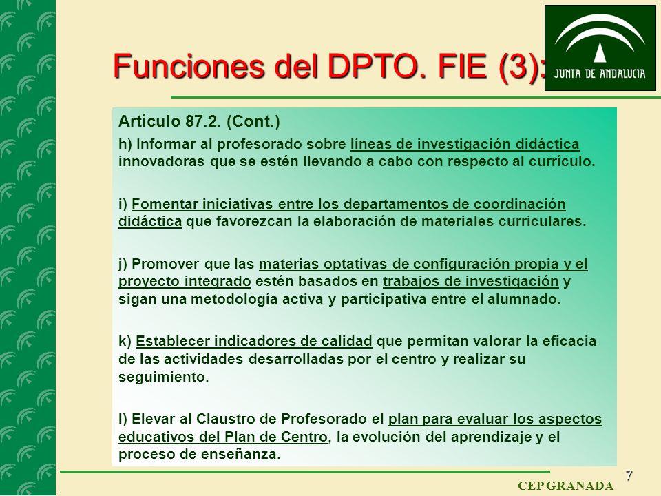 6 CEP GRANADA Funciones del DPTO. FIE (2): Artículo 87.2. (Cont.) Coordinar la realización de las actividades de perfeccionamiento d) Coordinar la rea