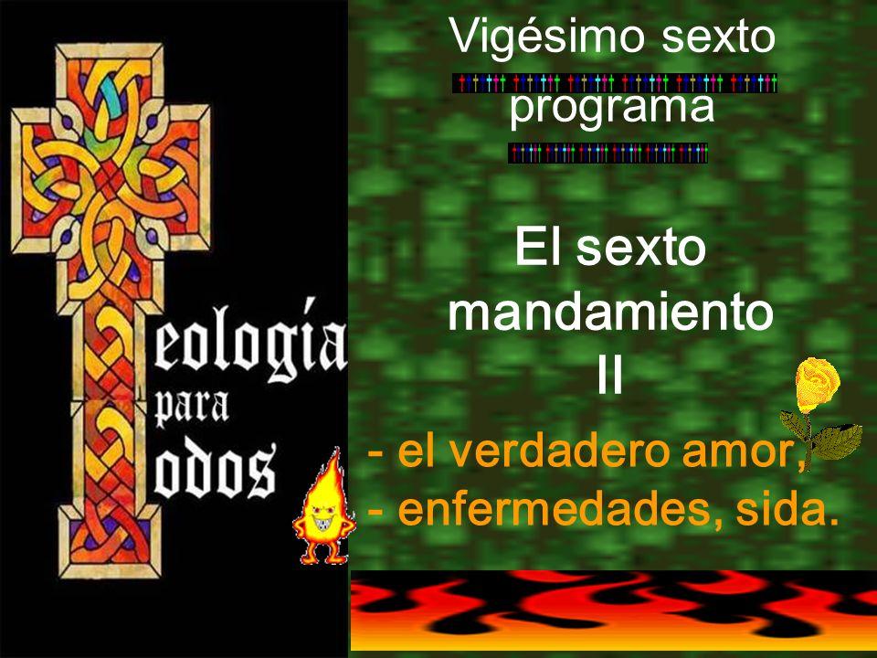 El sexto mandamiento II Vigésimo sexto programa - el verdadero amor, - enfermedades, sida.