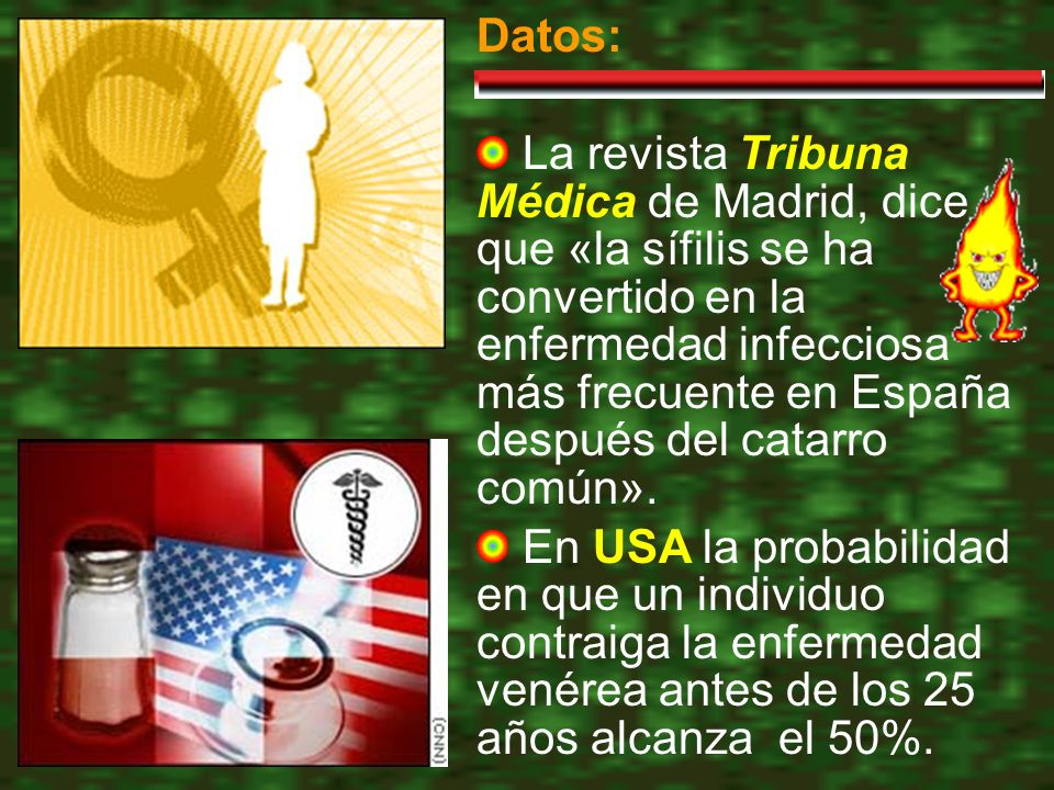 Datos: La revista Tribuna Médica de Madrid, dice que «la sífilis se ha convertido en la enfermedad infecciosa más frecuente en España después del catarro común».