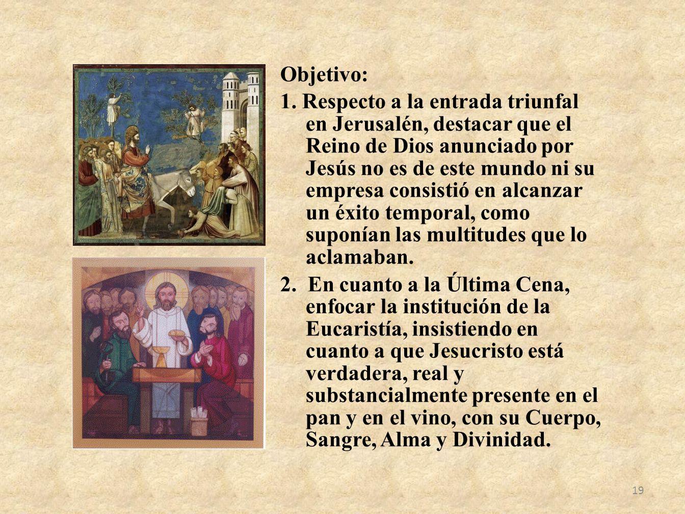 Objetivo: 1. Respecto a la entrada triunfal en Jerusalén, destacar que el Reino de Dios anunciado por Jesús no es de este mundo ni su empresa consisti