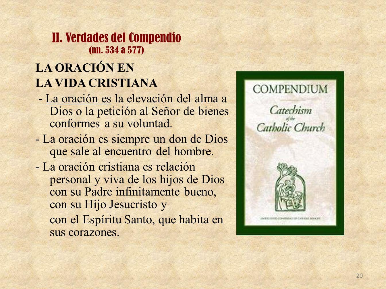 II. Verdades del Compendio (nn. 534 a 577) LA ORACIÓN EN LA VIDA CRISTIANA - La oración es la elevación del alma a Dios o la petición al Señor de bien