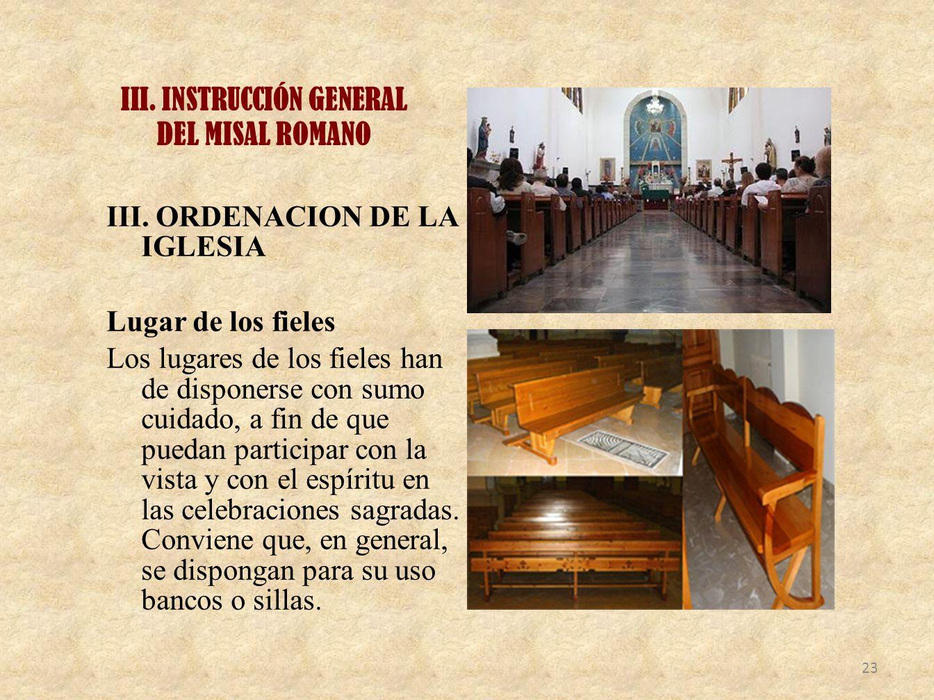 III. INSTRUCCIÓN GENERAL DEL MISAL ROMANO III. ORDENACION DE LA IGLESIA Lugar de los fieles Los lugares de los fieles han de disponerse con sumo cuida