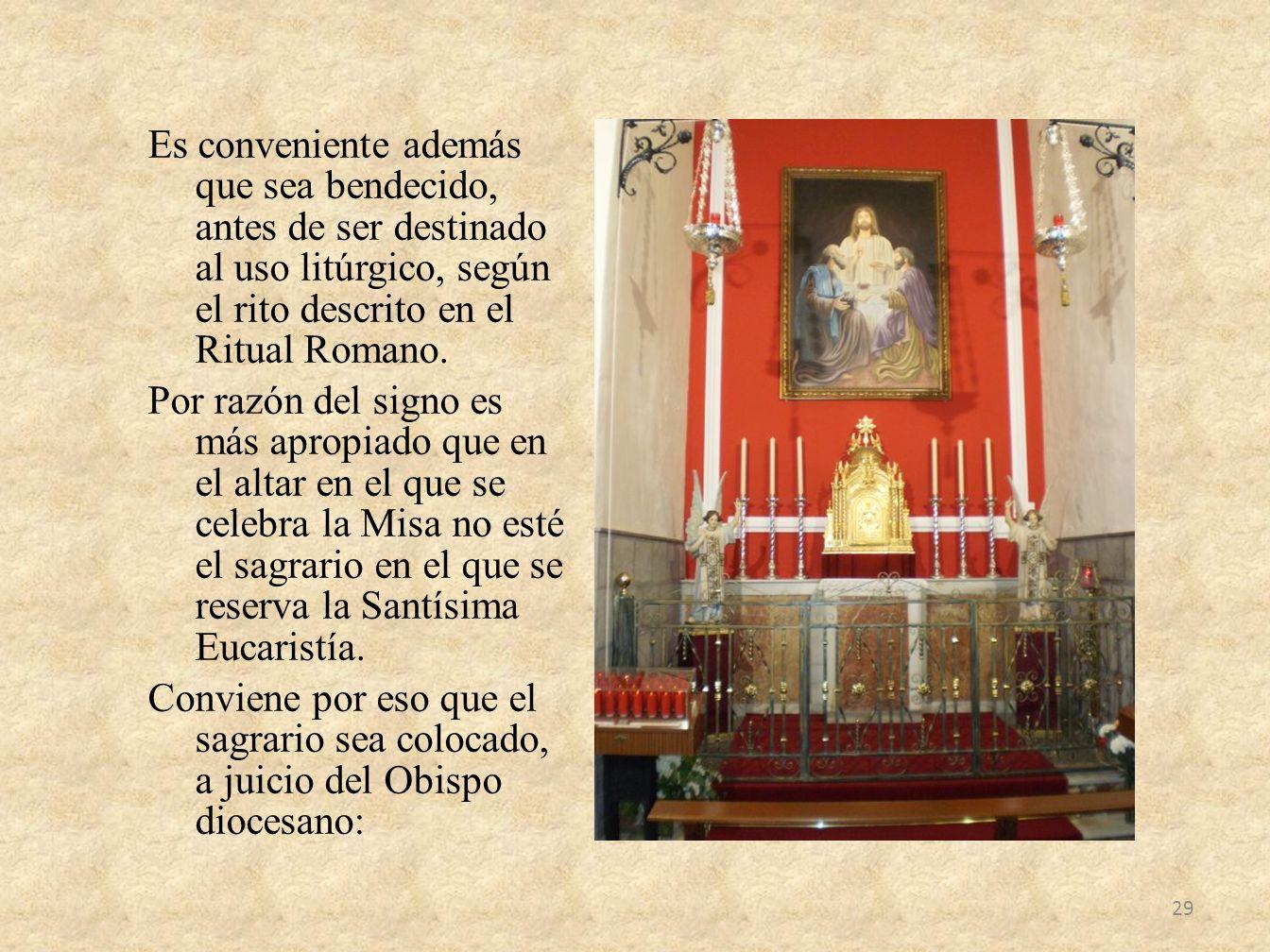 Es conveniente además que sea bendecido, antes de ser destinado al uso litúrgico, según el rito descrito en el Ritual Romano. Por razón del signo es m