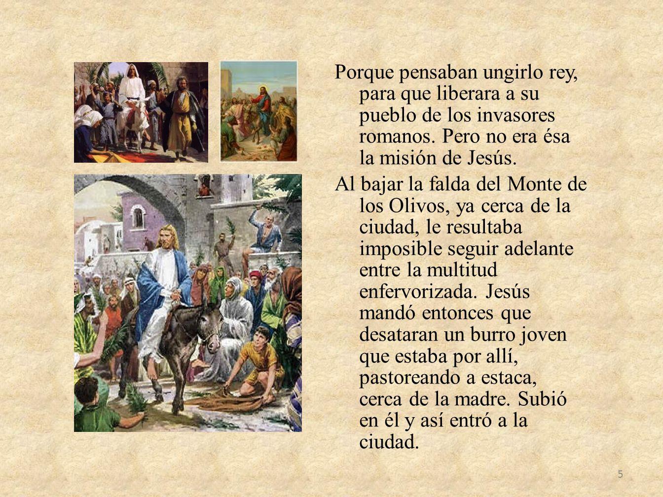Porque pensaban ungirlo rey, para que liberara a su pueblo de los invasores romanos. Pero no era ésa la misión de Jesús. Al bajar la falda del Monte d