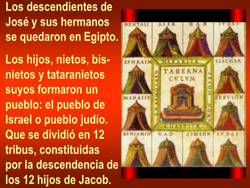 Los descendientes de José y sus hermanos se quedaron en Egipto. Los hijos, nietos, bis- nietos y tataranietos suyos formaron un pueblo: el pueblo de I