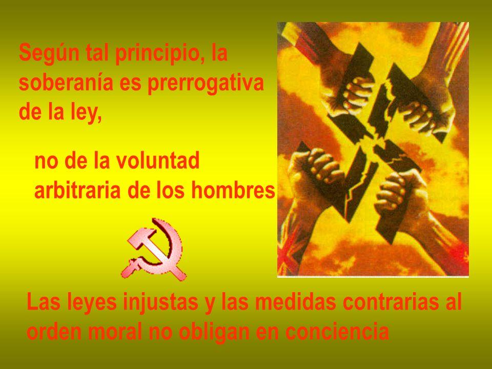 Según tal principio, la soberanía es prerrogativa de la ley, no de la voluntad arbitraria de los hombres Las leyes injustas y las medidas contrarias a