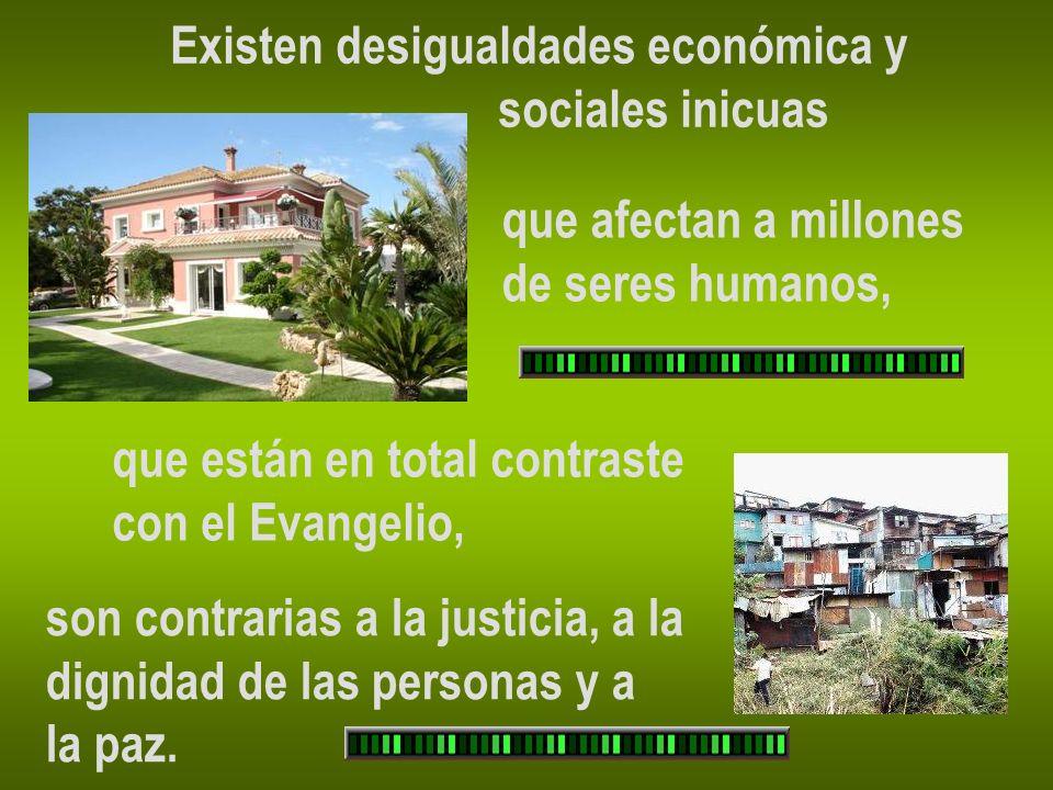 Existen desigualdades económica y sociales inicuas que afectan a millones de seres humanos, que están en total contraste con el Evangelio, son contrar