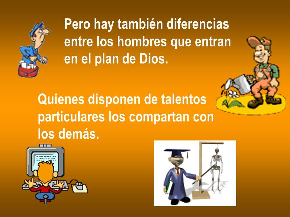 Pero hay también diferencias entre los hombres que entran en el plan de Dios. Quienes disponen de talentos particulares los compartan con los demás.
