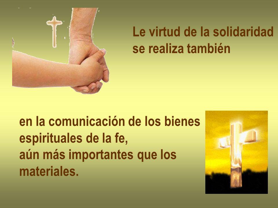 Le virtud de la solidaridad se realiza también en la comunicación de los bienes espirituales de la fe, aún más importantes que los materiales.