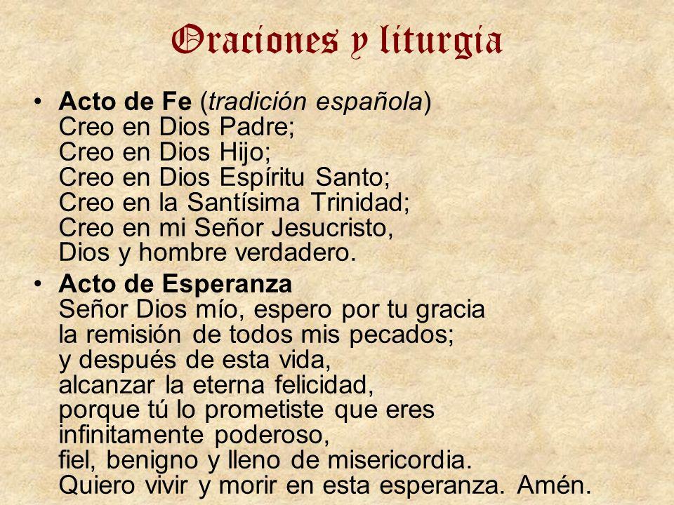 Oraciones y liturgia Acto de Fe (tradición española) Creo en Dios Padre; Creo en Dios Hijo; Creo en Dios Espíritu Santo; Creo en la Santísima Trinidad