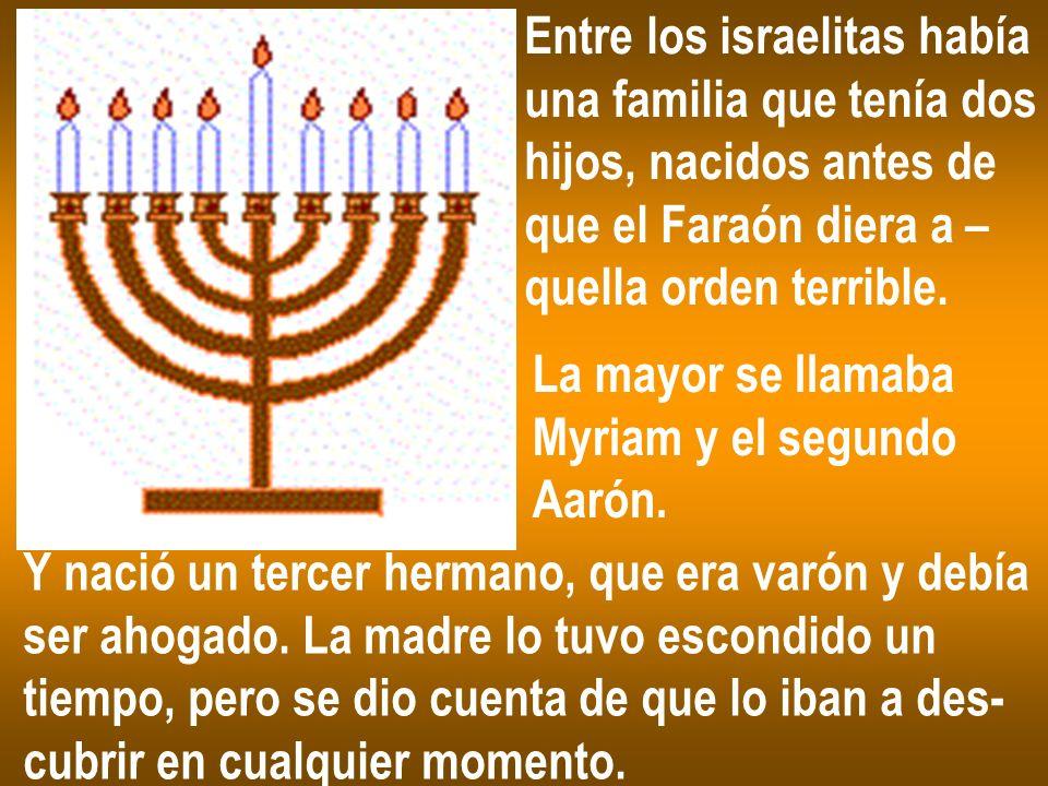 Entre los israelitas había una familia que tenía dos hijos, nacidos antes de que el Faraón diera a – quella orden terrible. La mayor se llamaba Myriam