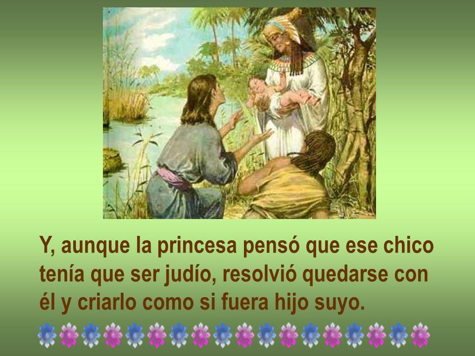 Y, aunque la princesa pensó que ese chico tenía que ser judío, resolvió quedarse con él y criarlo como si fuera hijo suyo.