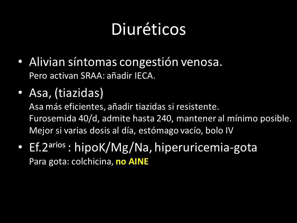 Diuréticos Alivian síntomas congestión venosa. Pero activan SRAA: añadir IECA. Asa, (tiazidas) Asa más eficientes, añadir tiazidas si resistente. Furo