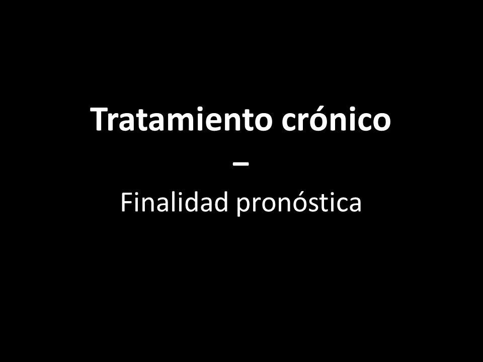 Tratamiento crónico Tratamiento crónico Finalidad pronóstica