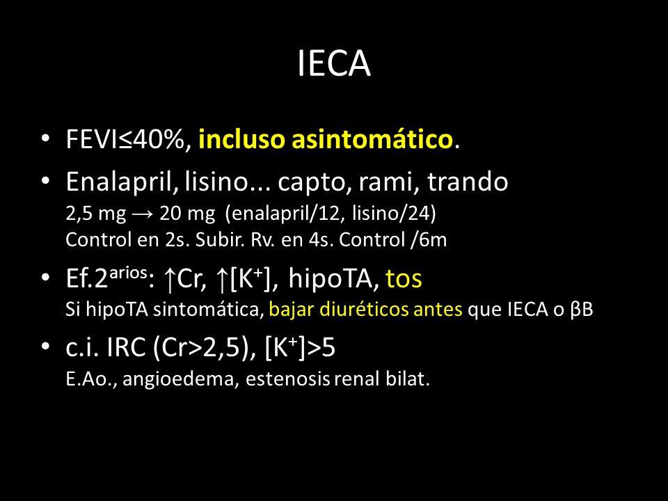 IECA FEVI40%, incluso asintomático. Enalapril, lisino... capto, rami, trando 2,5 mg 20 mg (enalapril/12, lisino/24) Control en 2s. Subir. Rv. en 4s. C