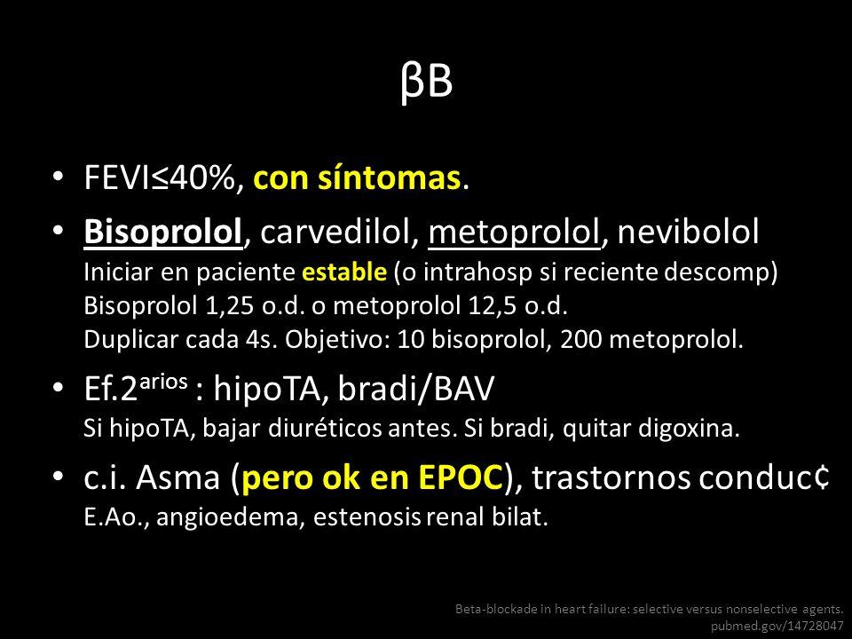 βBβB FEVI40%, con síntomas. Bisoprolol, carvedilol, metoprolol, nevibolol Iniciar en paciente estable (o intrahosp si reciente descomp) Bisoprolol 1,2