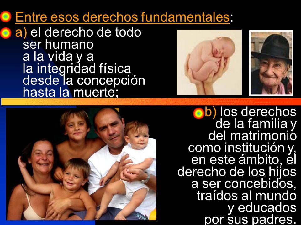 Entre esos derechos fundamentales: a) el derecho de todo ser humano a la vida y a la integridad física desde la concepción hasta la muerte; b) los der