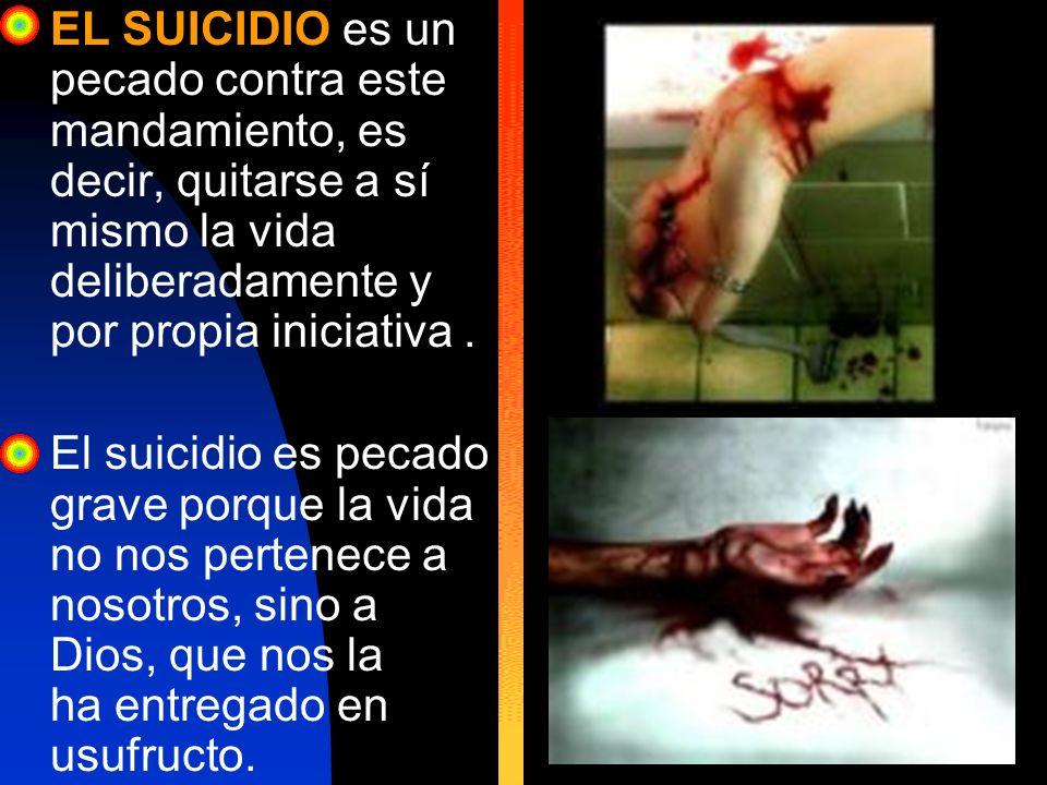 EL SUICIDIO es un pecado contra este mandamiento, es decir, quitarse a sí mismo la vida deliberadamente y por propia iniciativa. El suicidio es pecado